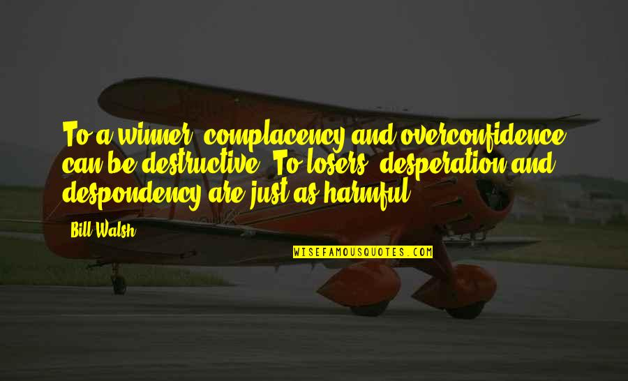 Sports Motivation Quotes By Bill Walsh: To a winner, complacency and overconfidence can be