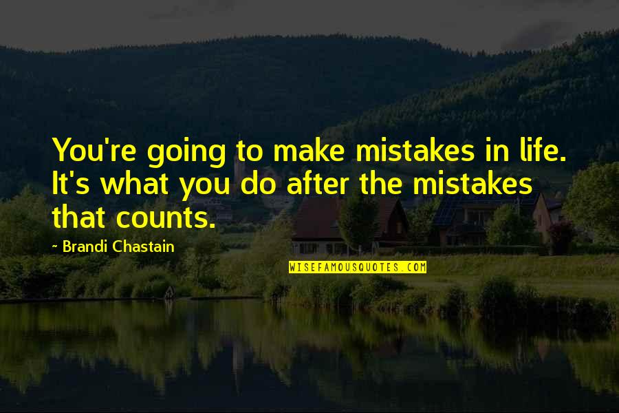 Sports Motivation Quotes By Brandi Chastain: You're going to make mistakes in life. It's