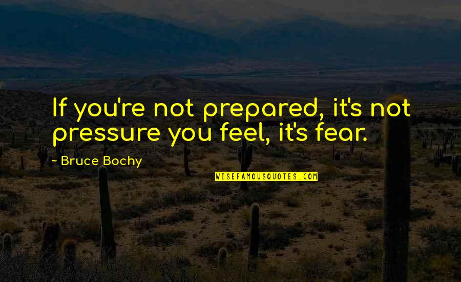 Sports Motivation Quotes By Bruce Bochy: If you're not prepared, it's not pressure you