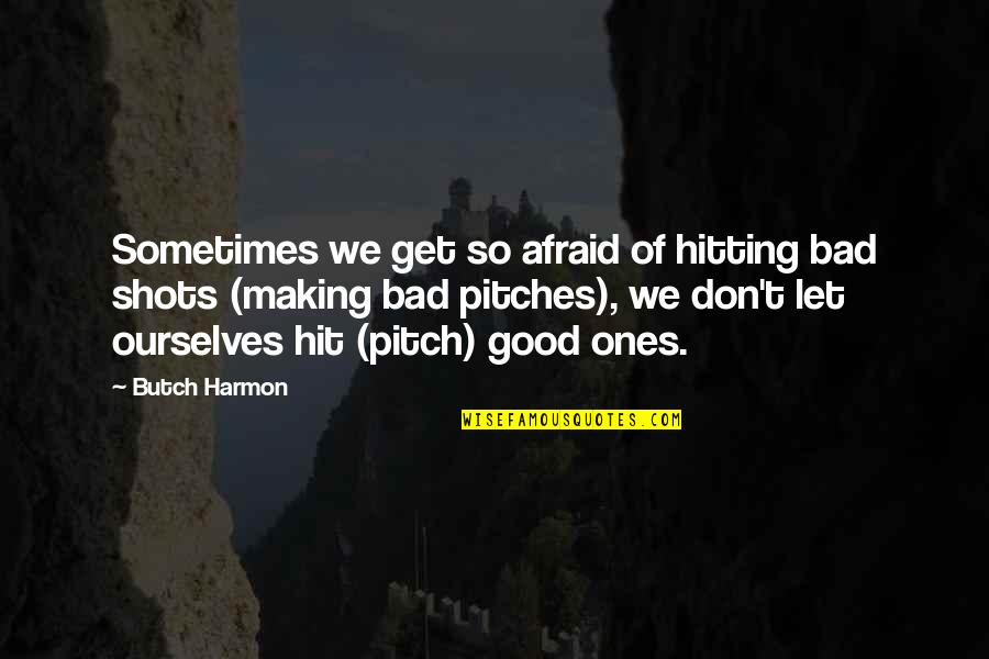 Sports Motivation Quotes By Butch Harmon: Sometimes we get so afraid of hitting bad