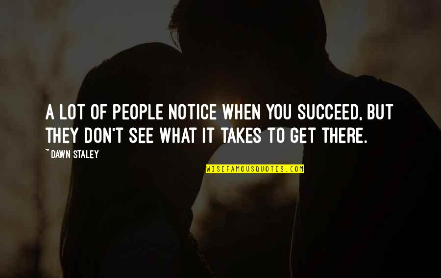 Sports Motivation Quotes By Dawn Staley: A lot of people notice when you succeed,
