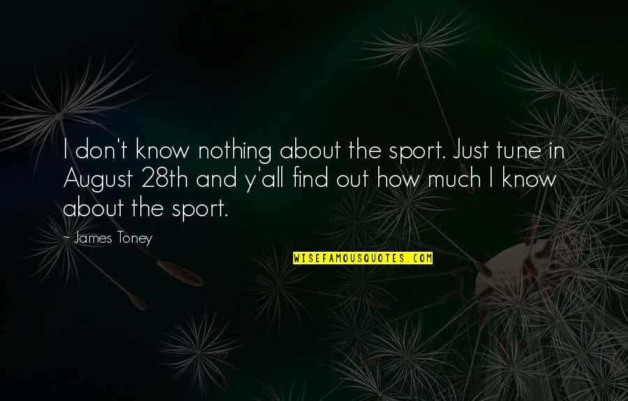 Sports Motivation Quotes By James Toney: I don't know nothing about the sport. Just