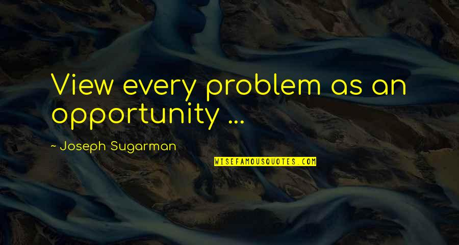 Sports Motivation Quotes By Joseph Sugarman: View every problem as an opportunity ...