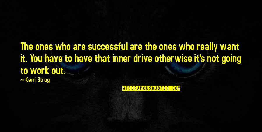 Sports Motivation Quotes By Kerri Strug: The ones who are successful are the ones