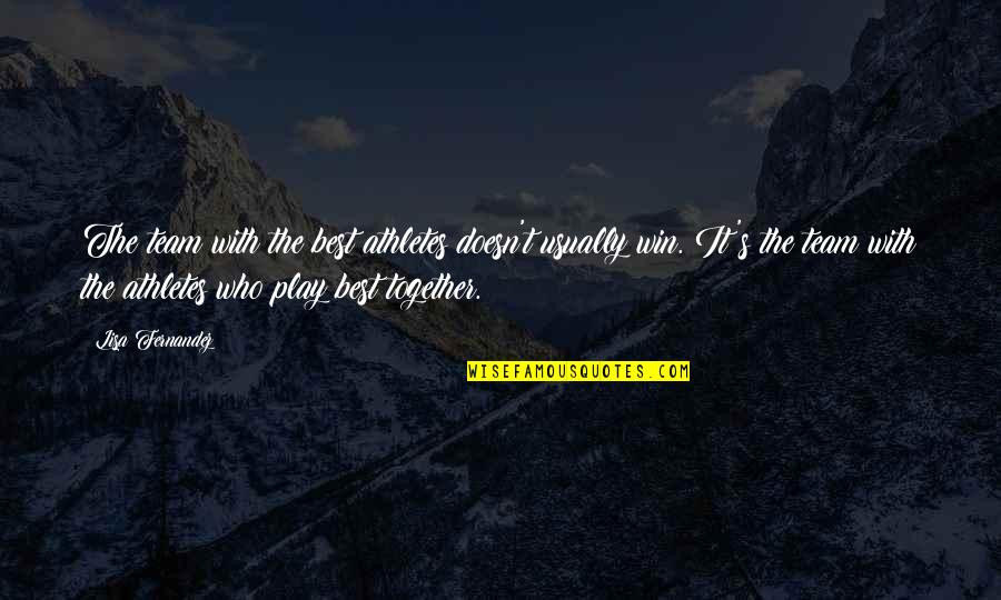 Sports Motivation Quotes By Lisa Fernandez: The team with the best athletes doesn't usually