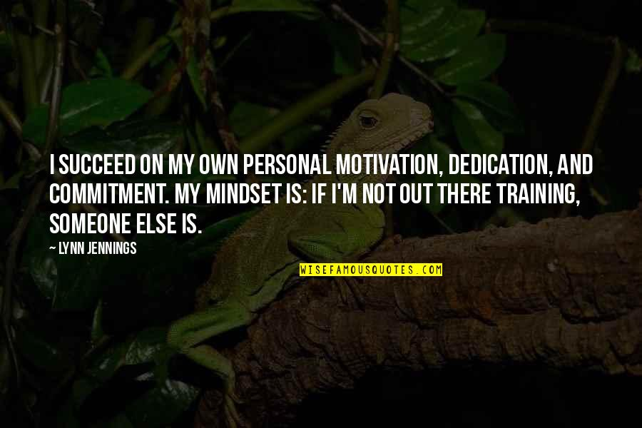 Sports Motivation Quotes By Lynn Jennings: I succeed on my own personal motivation, dedication,