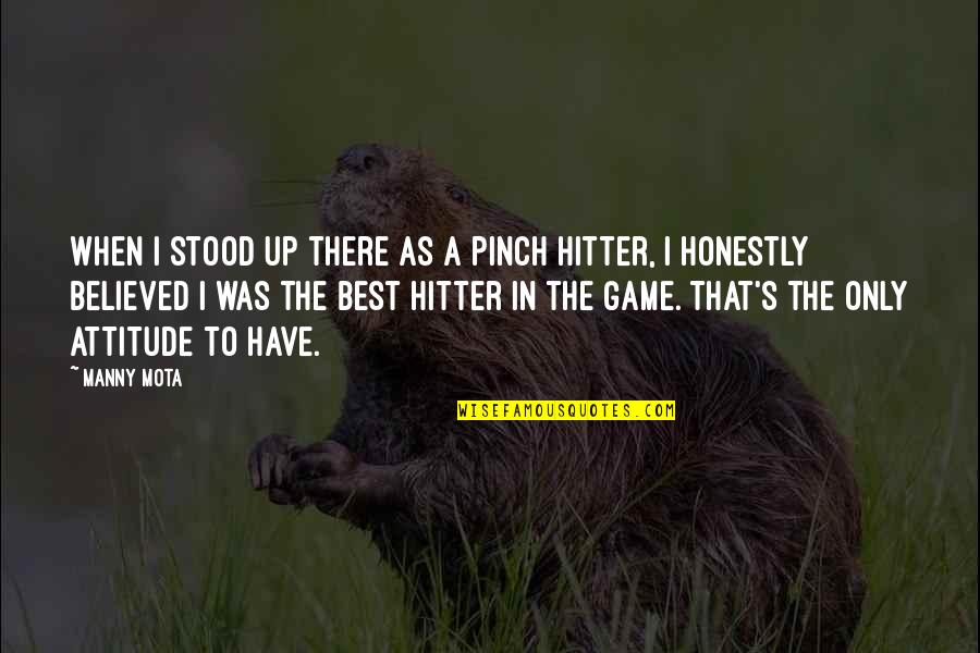 Sports Motivation Quotes By Manny Mota: When I stood up there as a pinch