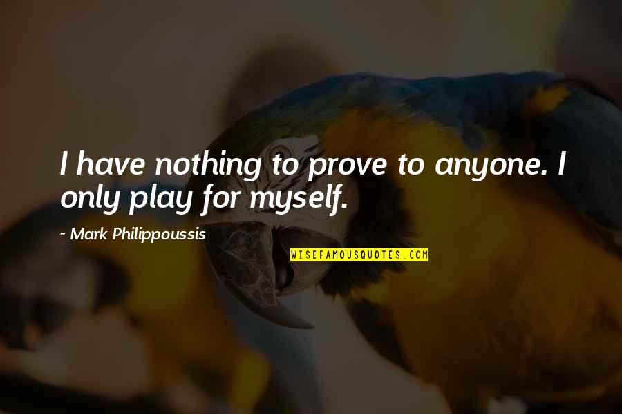Sports Motivation Quotes By Mark Philippoussis: I have nothing to prove to anyone. I