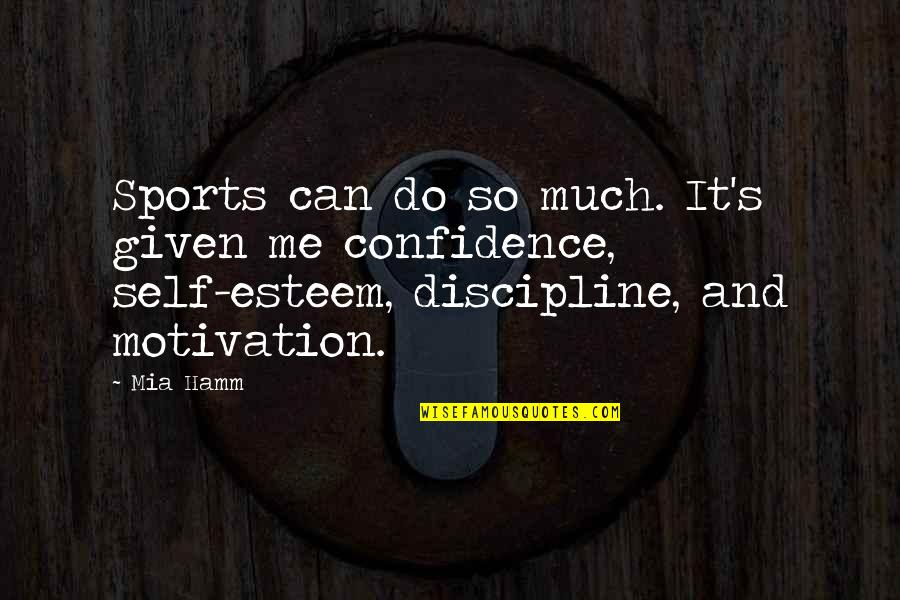 Sports Motivation Quotes By Mia Hamm: Sports can do so much. It's given me