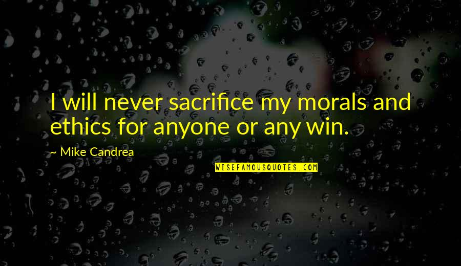 Sports Motivation Quotes By Mike Candrea: I will never sacrifice my morals and ethics
