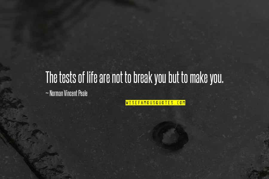 Sports Motivation Quotes By Norman Vincent Peale: The tests of life are not to break