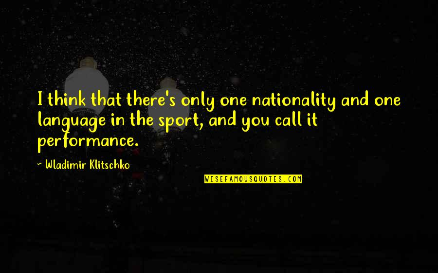 Sports Motivation Quotes By Wladimir Klitschko: I think that there's only one nationality and
