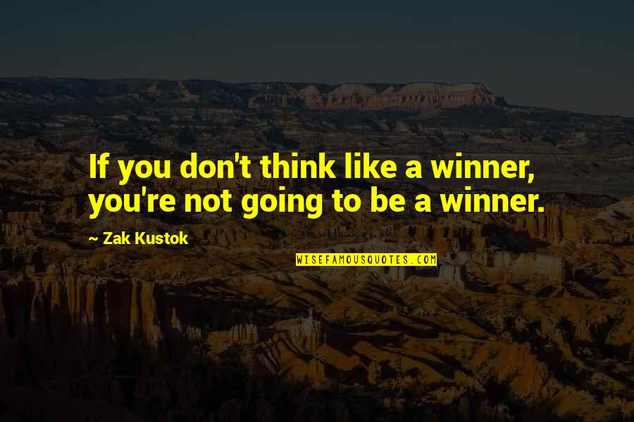 Sports Motivation Quotes By Zak Kustok: If you don't think like a winner, you're
