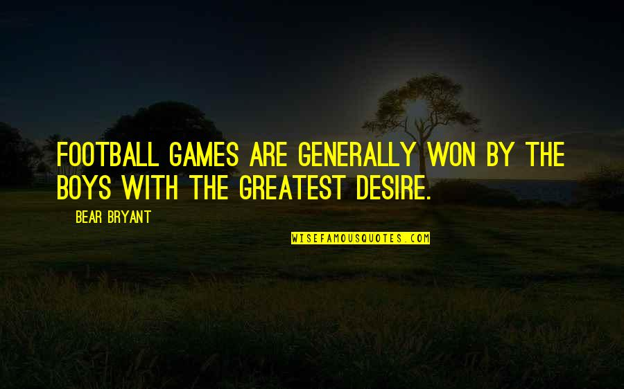 Sports N Games Quotes By Bear Bryant: Football games are generally won by the boys