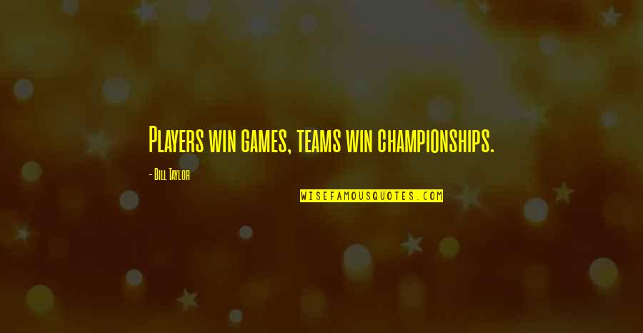 Sports N Games Quotes By Bill Taylor: Players win games, teams win championships.