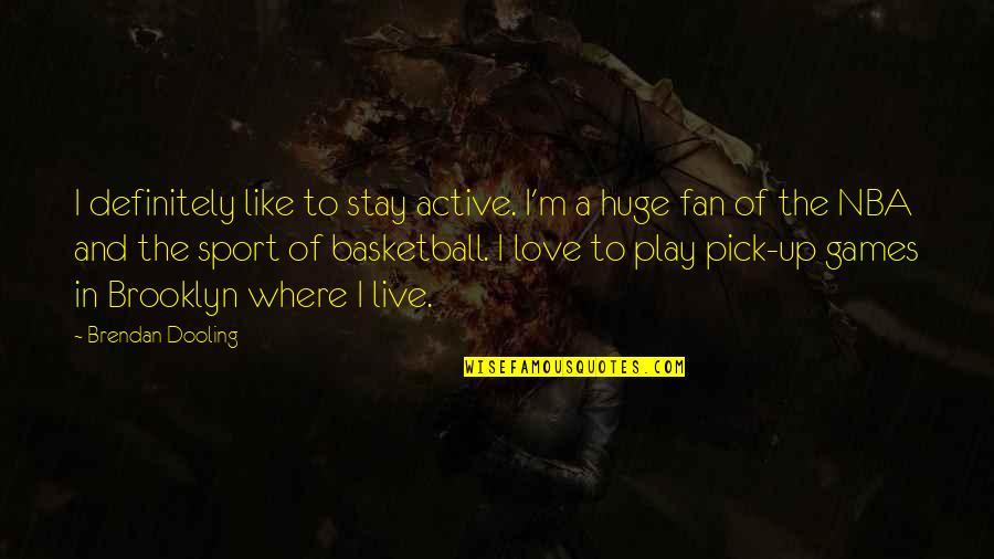 Sports N Games Quotes By Brendan Dooling: I definitely like to stay active. I'm a