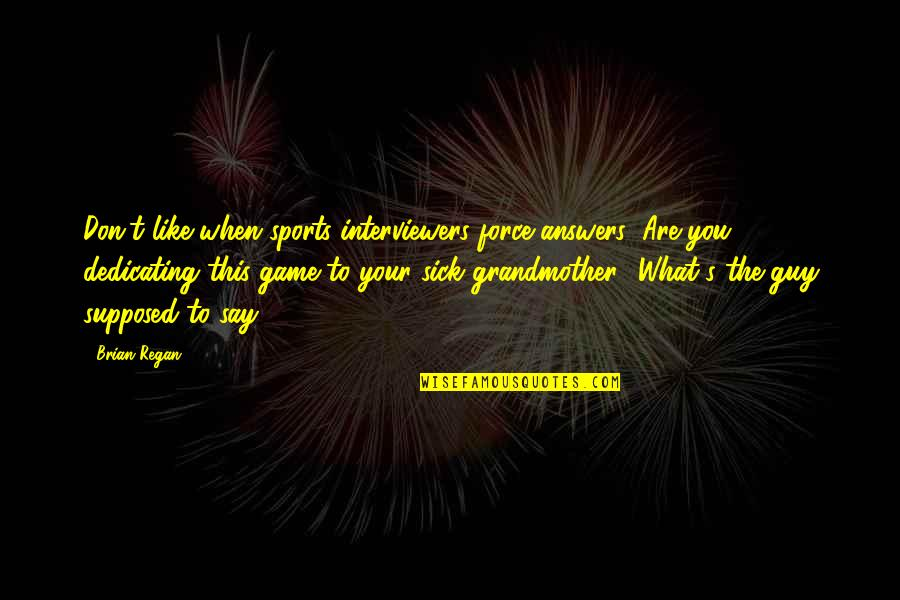 Sports N Games Quotes By Brian Regan: Don't like when sports interviewers force answers: Are
