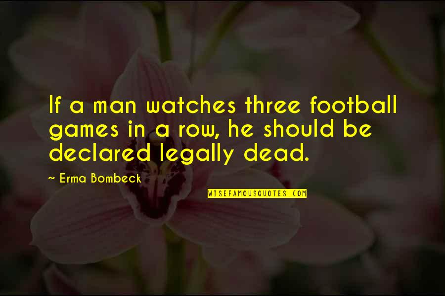 Sports N Games Quotes By Erma Bombeck: If a man watches three football games in