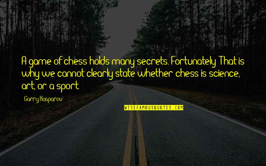 Sports N Games Quotes By Garry Kasparov: A game of chess holds many secrets. Fortunately!