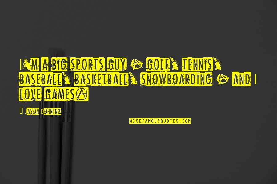 Sports N Games Quotes By Jason Dohring: I'm a big sports guy - golf, tennis,