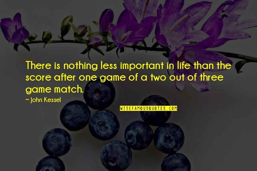 Sports N Games Quotes By John Kessel: There is nothing less important in life than