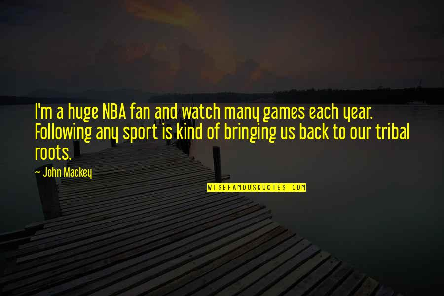 Sports N Games Quotes By John Mackey: I'm a huge NBA fan and watch many