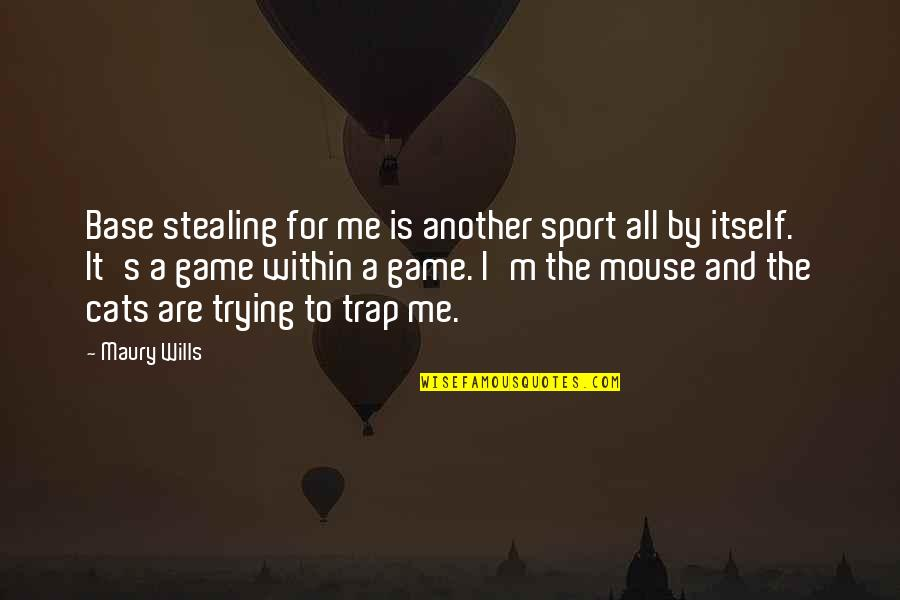 Sports N Games Quotes By Maury Wills: Base stealing for me is another sport all
