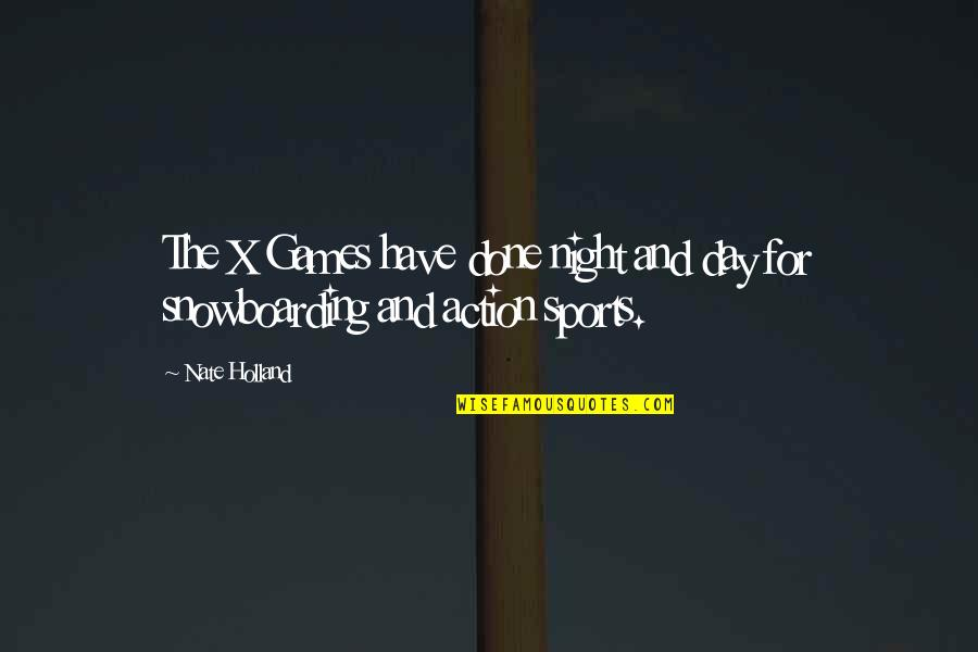 Sports N Games Quotes By Nate Holland: The X Games have done night and day