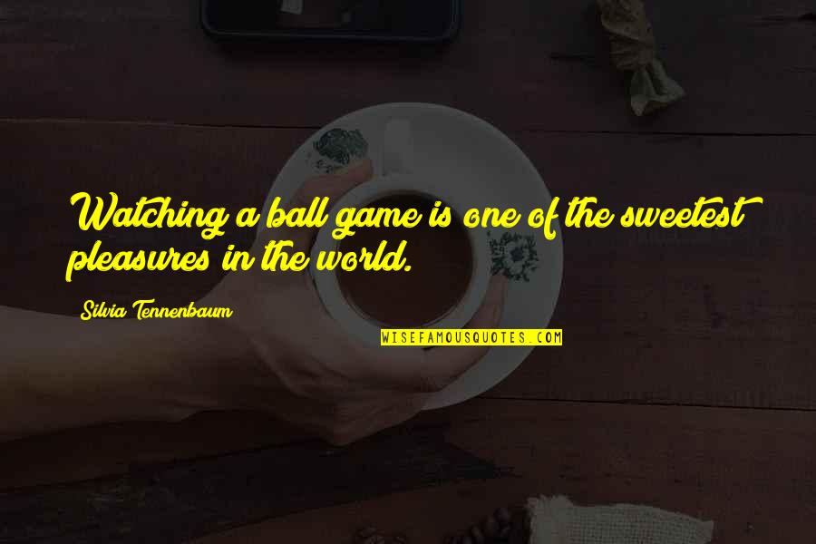 Sports N Games Quotes By Silvia Tennenbaum: Watching a ball game is one of the