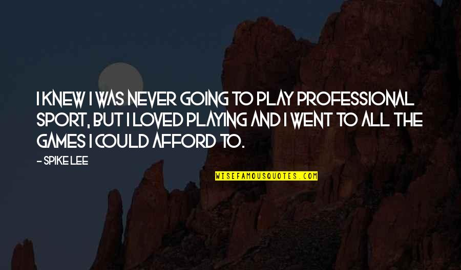 Sports N Games Quotes By Spike Lee: I knew I was never going to play