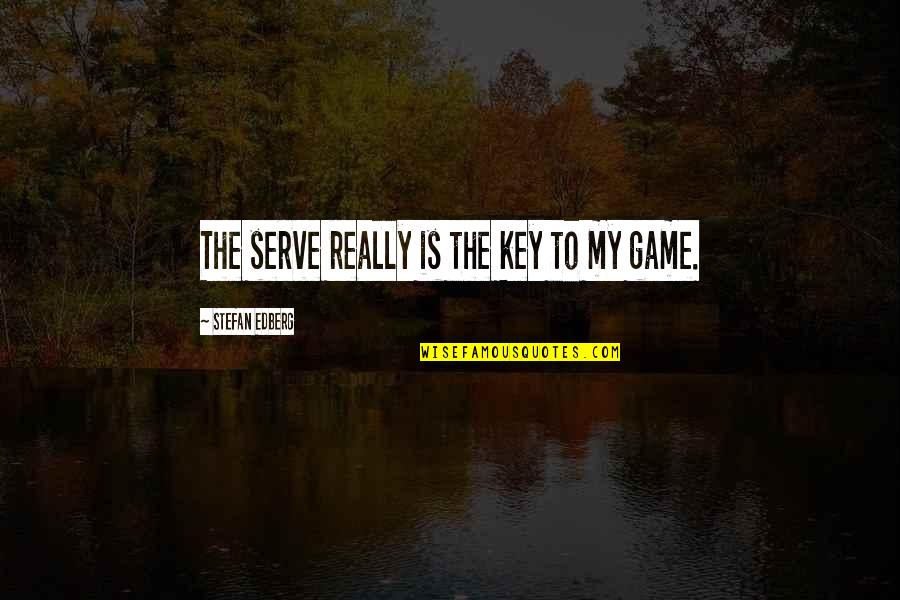 Sports N Games Quotes By Stefan Edberg: The serve really is the key to my