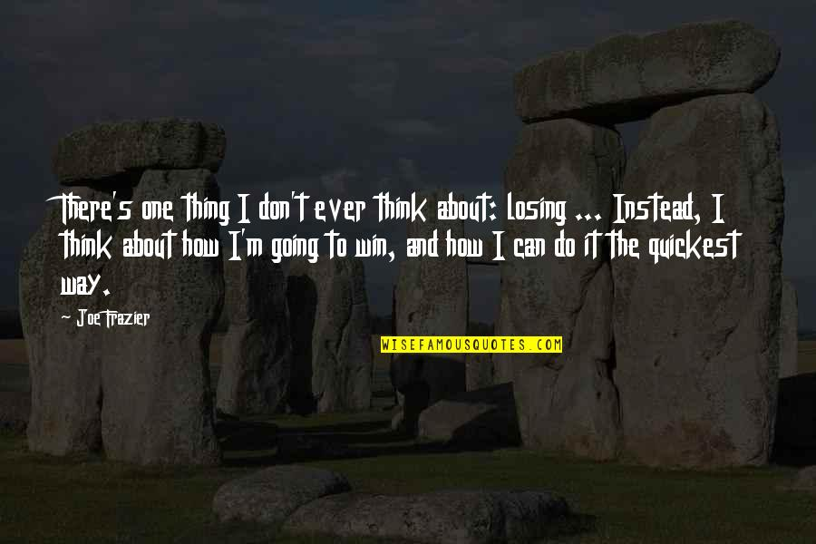 Sports Winning And Losing Quotes By Joe Frazier: There's one thing I don't ever think about: