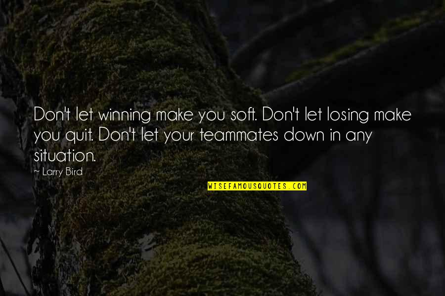 Sports Winning And Losing Quotes By Larry Bird: Don't let winning make you soft. Don't let