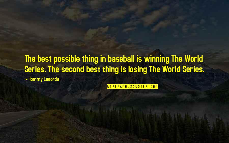 Sports Winning And Losing Quotes By Tommy Lasorda: The best possible thing in baseball is winning