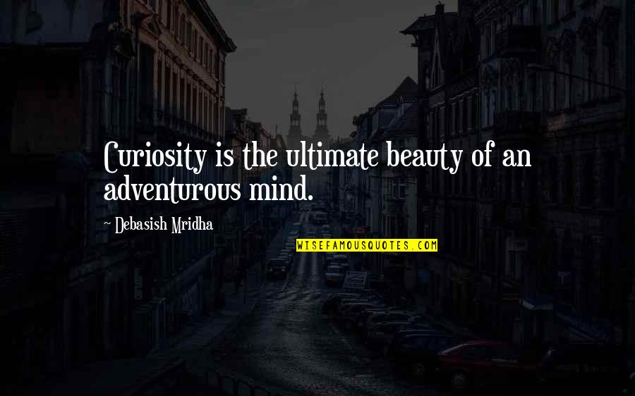Sportsbook Quotes By Debasish Mridha: Curiosity is the ultimate beauty of an adventurous