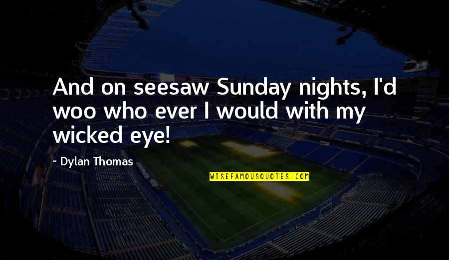 Sportsbook Quotes By Dylan Thomas: And on seesaw Sunday nights, I'd woo who