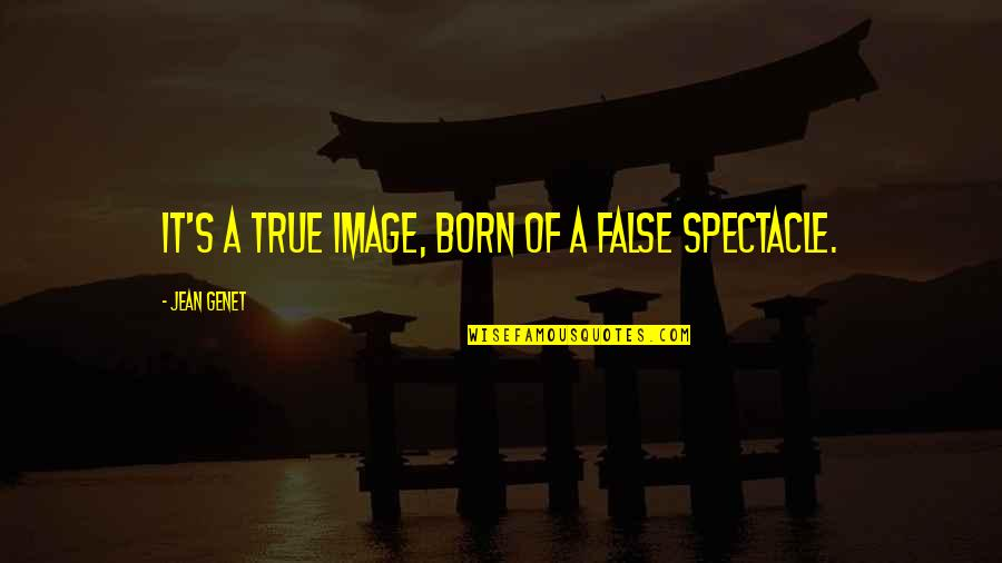 Sportsbook Quotes By Jean Genet: It's a true image, born of a false