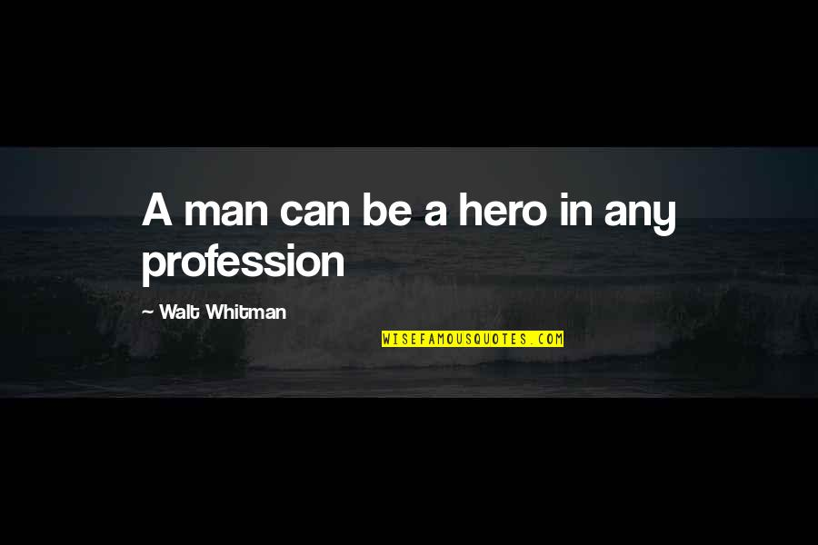 Sportsbook Quotes By Walt Whitman: A man can be a hero in any
