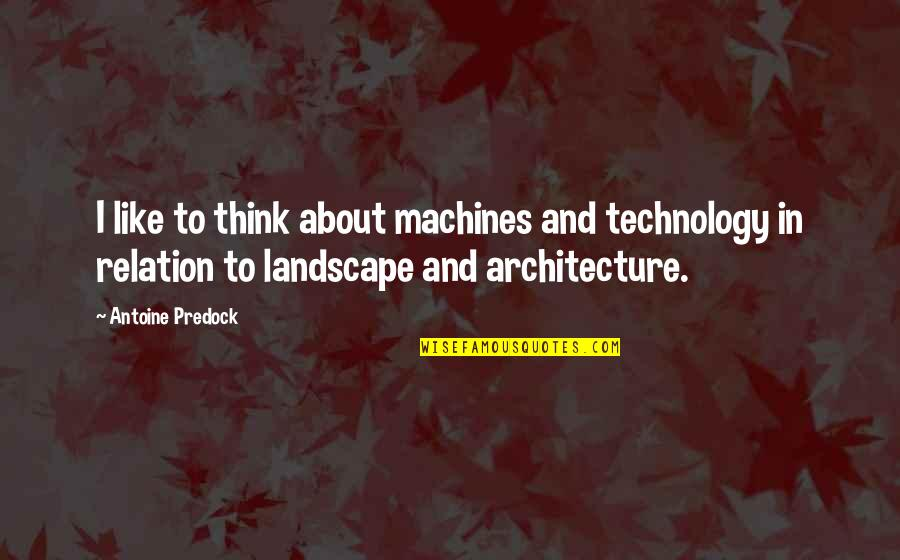 Sportsmanship In Baseball Quotes By Antoine Predock: I like to think about machines and technology