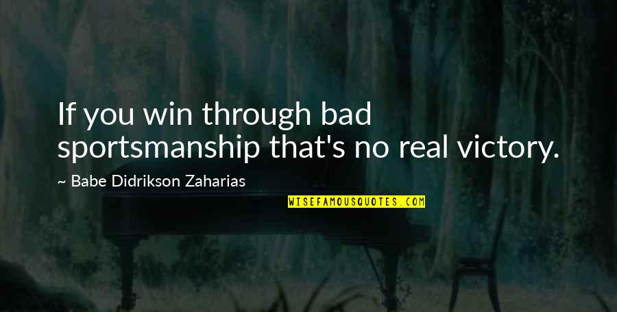 Sportsmanship In Baseball Quotes By Babe Didrikson Zaharias: If you win through bad sportsmanship that's no
