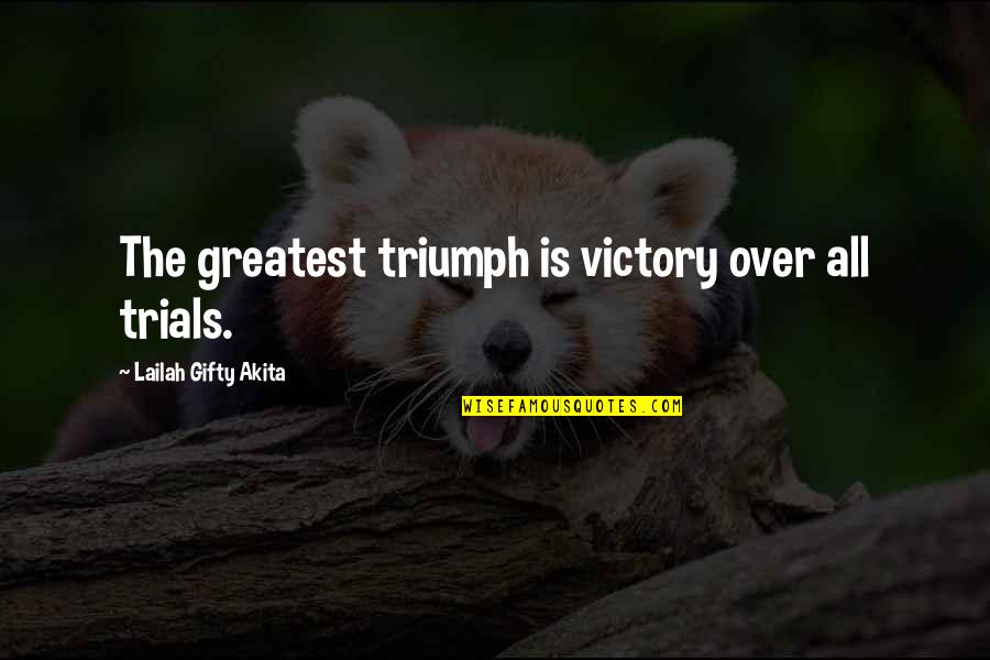 Sportsmanship In Baseball Quotes By Lailah Gifty Akita: The greatest triumph is victory over all trials.