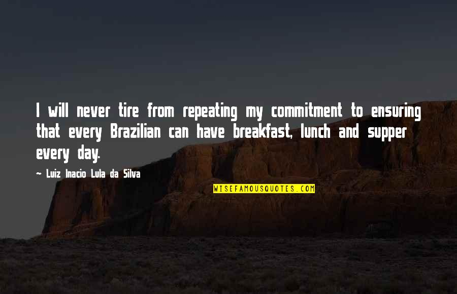 Sportsmanship In Baseball Quotes By Luiz Inacio Lula Da Silva: I will never tire from repeating my commitment