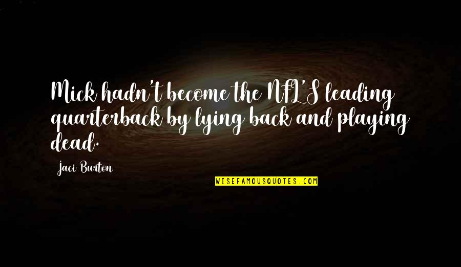 Sportsmanship Volleyball Quotes By Jaci Burton: Mick hadn't become the NFL'S leading quarterback by
