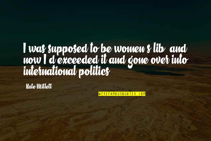 Sportsmanship Volleyball Quotes By Kate Millett: I was supposed to be women's lib, and