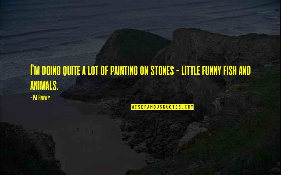 Sportsmanship Volleyball Quotes By PJ Harvey: I'm doing quite a lot of painting on
