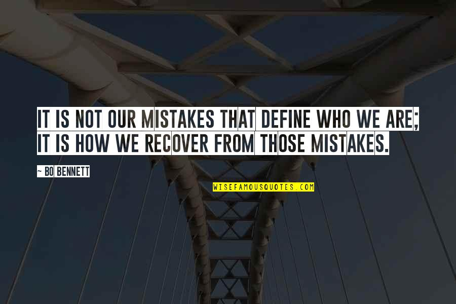 Spotlit Quotes By Bo Bennett: It is not our mistakes that define who