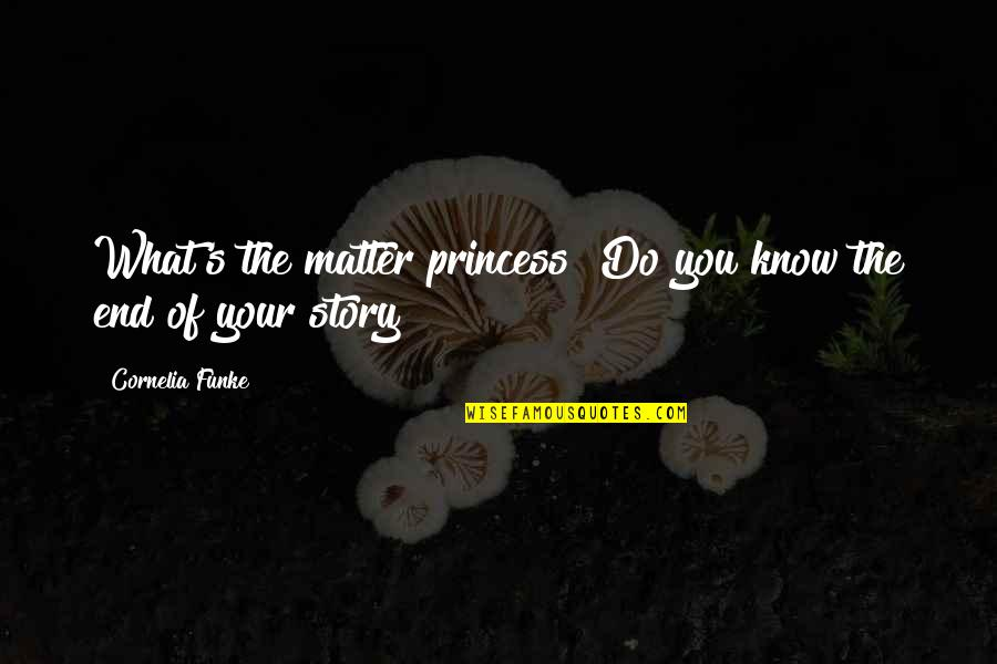 Spotlit Quotes By Cornelia Funke: What's the matter princess? Do you know the