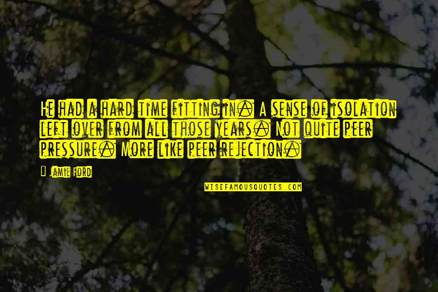 Spotlit Quotes By Jamie Ford: He had a hard time fitting in. A