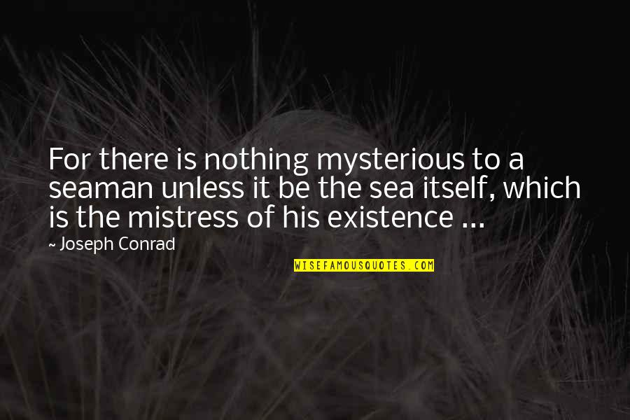 Spotlit Quotes By Joseph Conrad: For there is nothing mysterious to a seaman