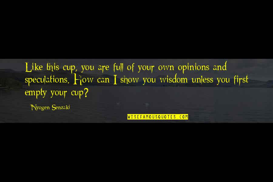 Spotlit Quotes By Nyogen Senzaki: Like this cup, you are full of your